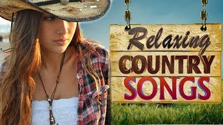 Best Relaxing Country Songs - Greatest Old Country Music Of All Time