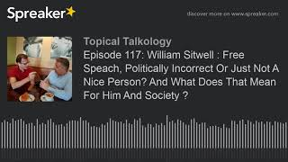 Episode 117: William Sitwell : Free Speach, Politically Incorrect Or Just Not A Nice Person? And Wha
