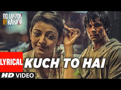 Kuch To Hai Lyrical Video Song | DO LAFZON KI KAHANI | Randeep Hooda, Kajal Aggarwal