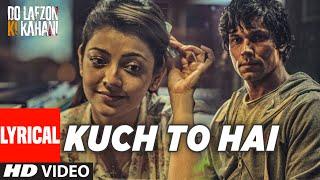 Kuch To Hai Lyrical Video Song | DO LAFZON KI KAHANI | Randeep…