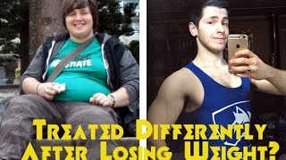 Treated Differently After Losing Weight?