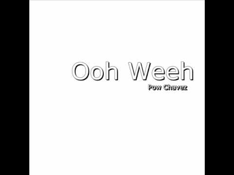 Pow Chavez - Ooh Weeh (Produced by Jim P and BoJam of FlipMusic)