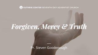 Forgiven, Mercy & Truth - Pastor Steven Goodenough | February 6, 2021