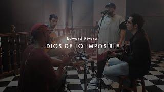 "Edward Rivera - ""Dios De Lo Imposible"" (Cover)"