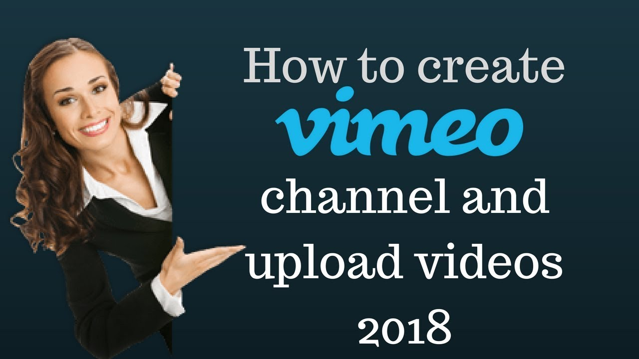 How to create Vimeo channel and upload videos 2018