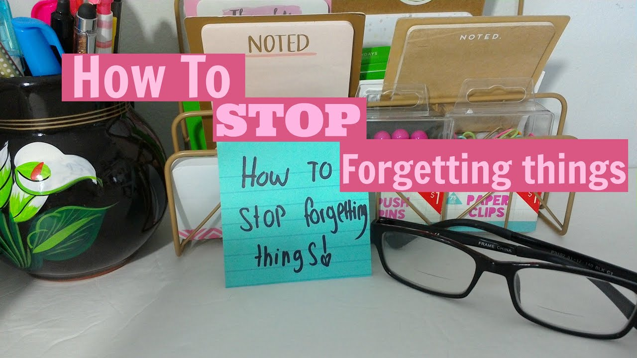 5 Ways To Stop Forgetting Things