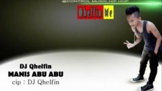 DJ QHELFIN - MANIS ABU ABU