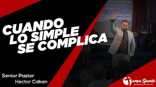Cuando lo simple se complica - Pr. Hector Caban  - TampaSpanishSdaChurch