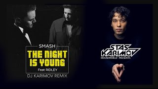 Smash feat  Ridley  -  The Night Is Young (DJ Karimov Remix)