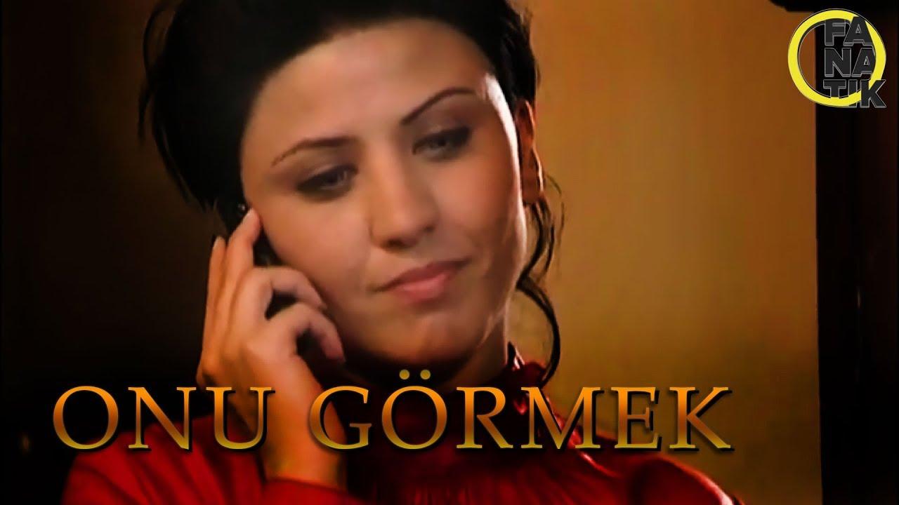 Onu Görmek- Türk Filmi