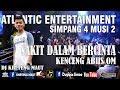 "Download Mp3 DJ KHETENG MAUT "" SAKIT DALAM BERCINTA - IPANK "" ATLANTIC LIVE SIMPANG 4 MUSI 2"