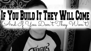 If You Build It They Will Come (and If You Don't They Won't)