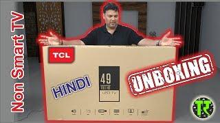 Hindi 2018 TCL 49 Inch L49D2900 Non Smart Led Full HD Tv Unboxing - Best ?