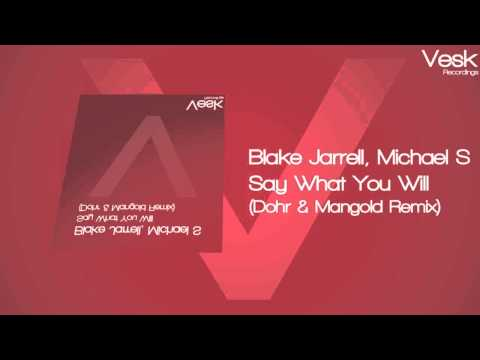 Blake Jarrell and Michael S - Say What You Will (Dohr and Mangold Remix)