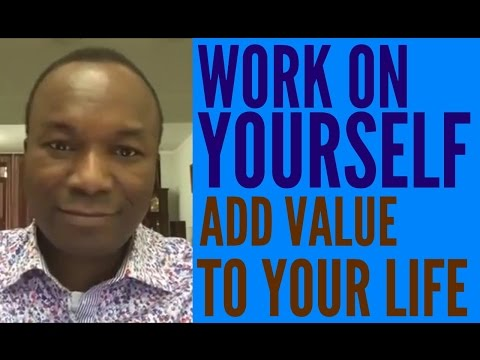 2016-09-9: HOW TO WORK ON YOURSELF AND ADD VALUE TO YOUR LIF
