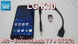 LG K10 - Sintonizando TV e OTG (?) - Português