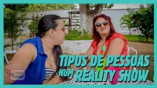 TIPOS DE PESSOAS NUM REALITY SHOW!
