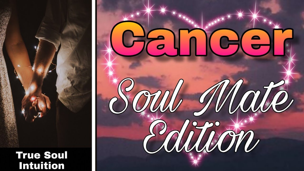 Cancer -  Soulmate is coming back  #Soulmate #Edition #