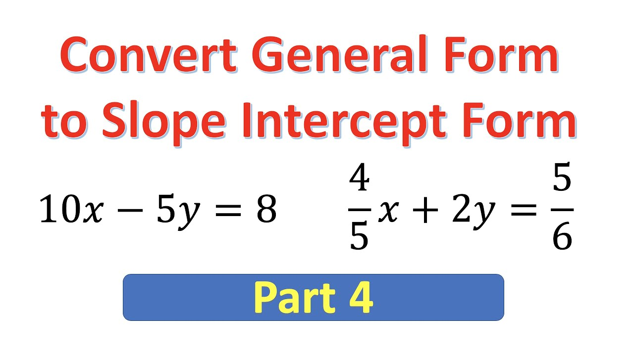 intercept form to general form  GSI16 Converting General Form to Slope Intercept Form of Linear Equations  (Part 16)