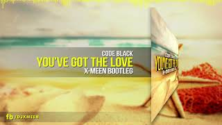 Code Black - You've Got The Love (X-Meen Bootleg)