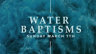Water Baptisms (March 7, 2021 Second Service)