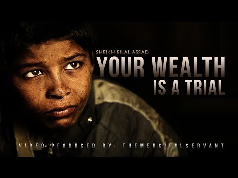 Your Wealth is A Trial - Shiekh Bilal Assad - Islamic Reminder