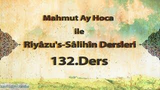 Mahmut Ay Hoca ile Riyâzu's-Sâlihîn Dersleri(132.Ders)