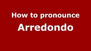 How to pronounce Arredondo (Spanish/Spain) - PronounceNames.com