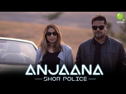 Anjaana - Shor Police | Clinton Cerejo | Bianca Gomes