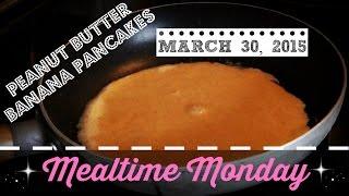 Mealtime Monday || Peanut Butter Banana Pancakes