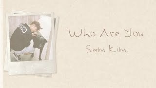 Sam Kim - Who Are You (샘김) [HAN/ROM/ENG LYRICS]
