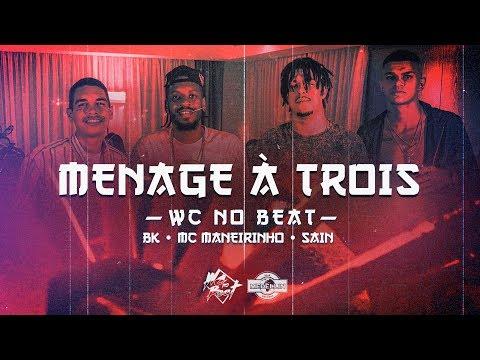 WCnoBEAT - Ménage à Trois FT. BK, Mc Maneirinho & Sain (Clipe Oficial)
