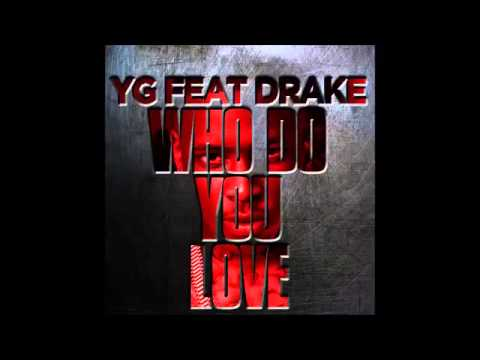 Who do you love (clean) yg feat drake - YouTubeYg Who Do You Love