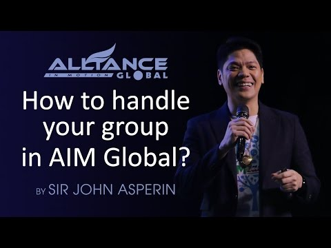 How To Handle Your Group in AIM Global by Sir John Asperin