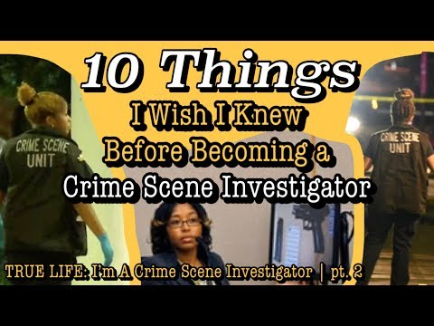 10 Things I Wish I Knew Before Becoming A Crime Scene Investigator