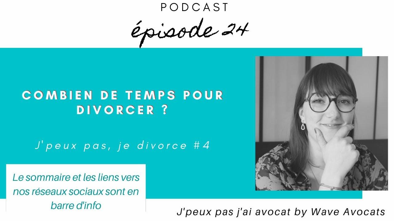 PODCAST 24 J'peux pas, je divorce #4: Combien de temps pour divorcer?