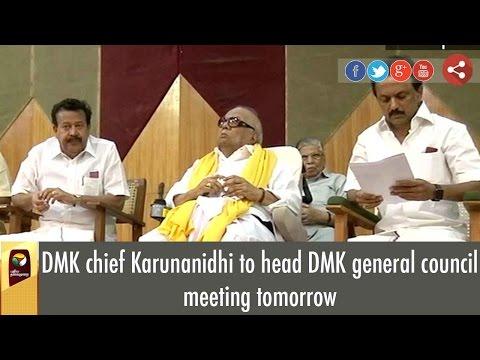 DMK chief Karunanidhi to head DMK general council meeting tomorrow