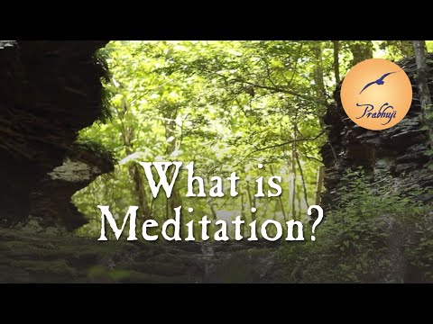 What is Meditation? -- Prabhuji