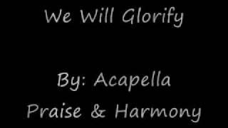 We Will Glorify Acapella Version