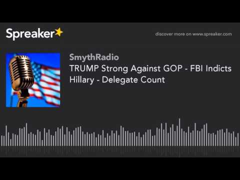 TRUMP Strong Against GOP - FBI Indicts Hillary - Delegate Count (part 2 of 13)
