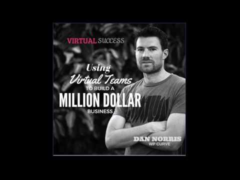 How Dan Norris is Using Virtual Teams To Build A Million Dollar Business
