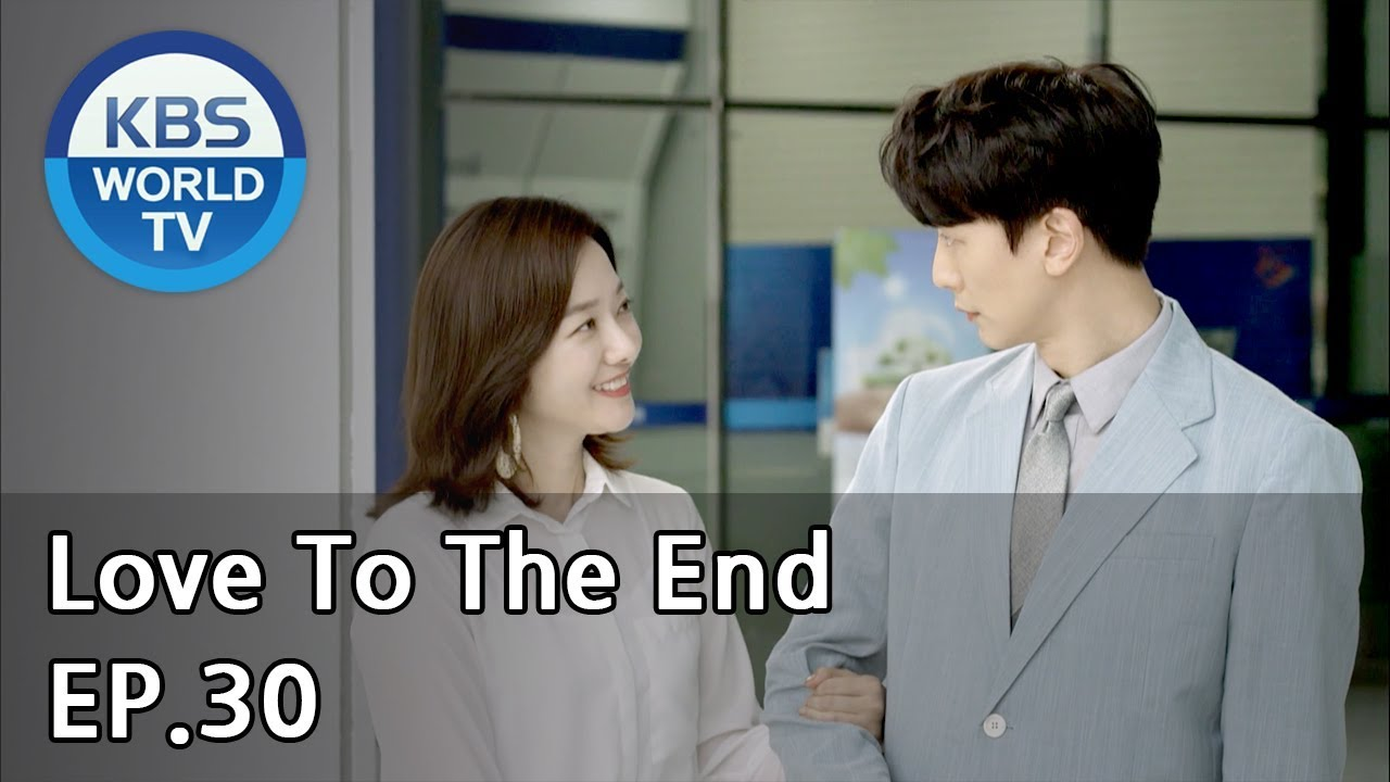 Love To The End | 끝까지 사랑 EP 30 [SUB: ENG, CHN/2018 09 18]