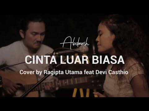 Andmesh Kamaleng - Cinta Luar Biasa (cover ) by Ragipta Utama feat Devi Casthio