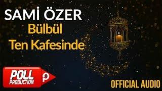 Sami Özer - Bülbül Ten Kafesinde ( Official Audio )