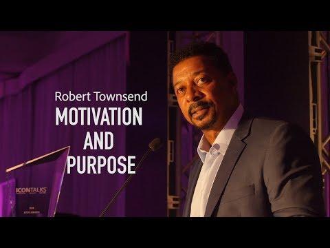 Robert Townsend - Motivation & Purpose