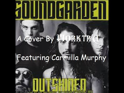 """Cover Of Soundgarden's """"Outshined"""" Feat. My Daughter Carmilla Murphy"""