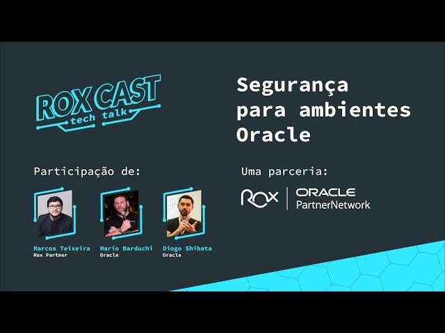 Rox Cast Tech Talk: Segurança em ambientes Oracle