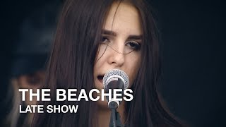 The Beaches | Late Show | First Play Live