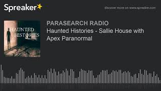 Haunted Histories - Sallie House with Apex Paranormal
