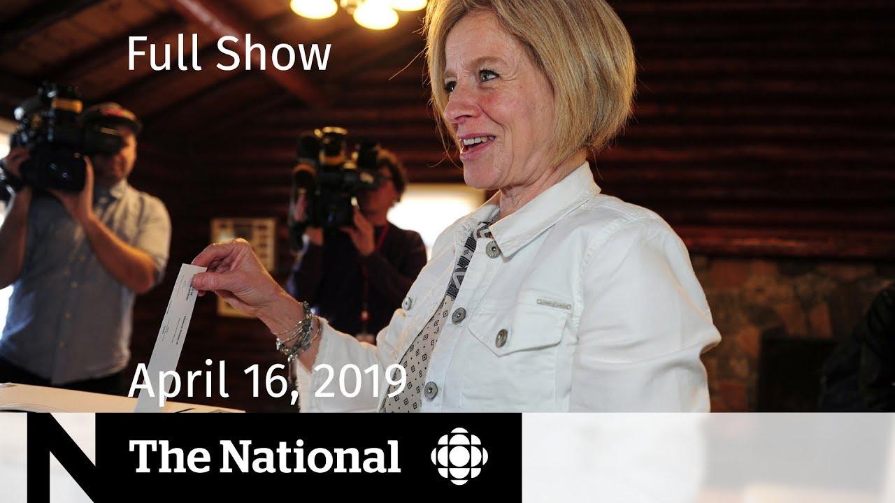The National for April 16, 2019 — Alberta Decides, Notre-Dame Aftermath, Nursing Strike